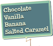 Chocolate, Vanilla, Banana, Salted Caramel